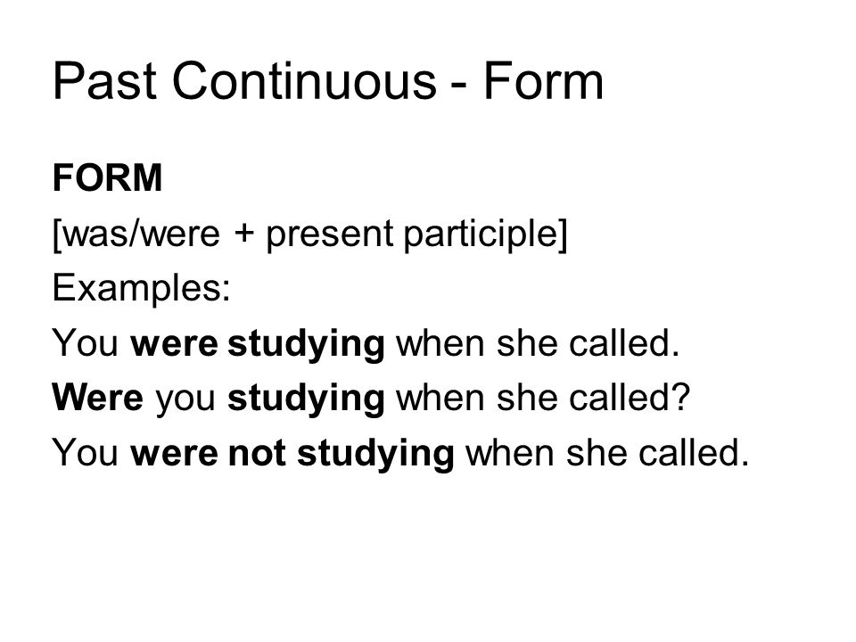 Past Continuous - Form FORM [was/were + present participle] Examples: